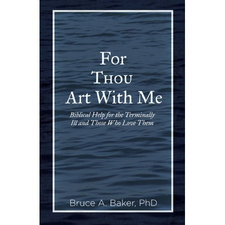 For Thou Art with Me : Biblical Help for the Terminally Ill and Those Who Love