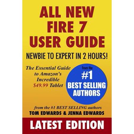 All-New Fire 7 User Guide - Newbie to Expert in 2 Hours! : The Essential Guide to Amazon's Incredible $49.99 Tablet Two Hour Fire Resistant Record