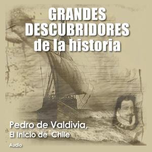Pedro de Valdivia, El inicio de Chile - Audiobook