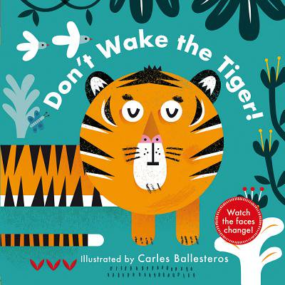 Don't Wake the Tiger! (a Changing Faces Book) (Board Book) (Half Tiger Face App)