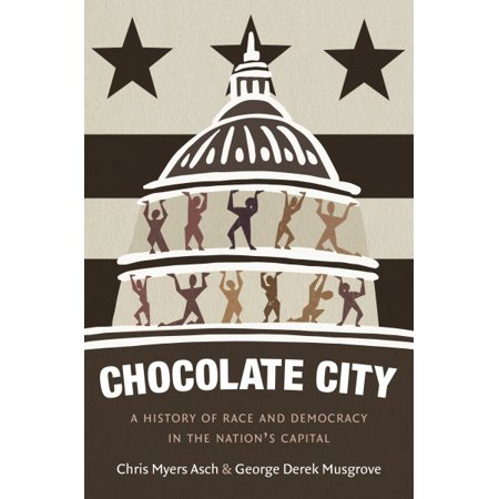 Chocolate City   A History Of Race And Democracy In The Nations Capital