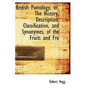 British Pomology; Or, the History, Description, Classification, and Synonymes, of the Fruits and Fru