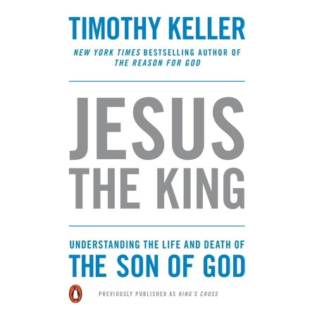 Jesus the King : Understanding the Life and Death of the Son of
