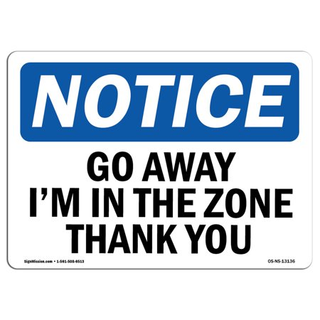 OSHA Notice Sign - Go Away I'm In The Zone Thank You | Choose from: Aluminum, Rigid Plastic or Vinyl Label Decal | Protect Your Business, Construction Site, Warehouse & Shop Area |  Made in the USA