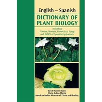 English-Spanish Dictionary of Plant Biology : Includes Plantae, Monera, Protoctista, Fungi and Index of a Spanish Equivalents