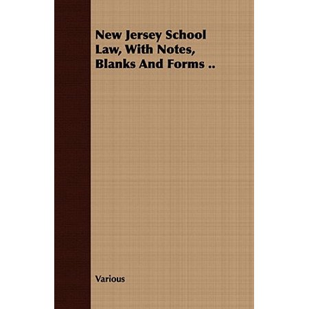 - New Jersey School Law, with Notes, Blanks and Forms ..