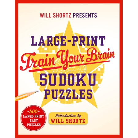 Franklin Sudoku - Will Shortz Presents Large-Print Train Your Brain Sudoku Puzzles : 500 Large-Print Easy Puzzles