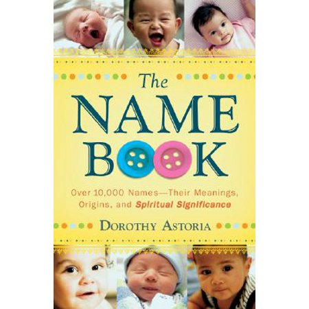 The Name Book : Over 10,000 Names--Their Meanings, Origins, and Spiritual Significance - Halloween Meaning Of Name