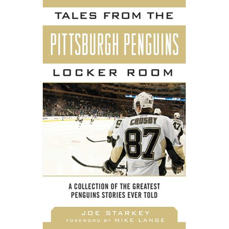 Tales from the Pittsburgh Penguins Locker Room : A Collection of the Greatest Penguins Stories Ever Told