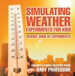 Simulating Weather Experiments for Kids - Science Book of Experiments   Children's Science Education books - eBook