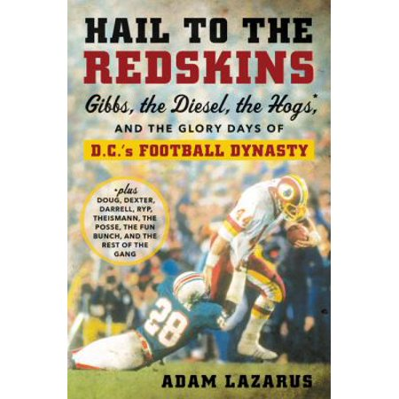 Hail To The Redskins  Gibbs  Riggins  The Hogs  And The Glory Days Of D C S Football Dynasty