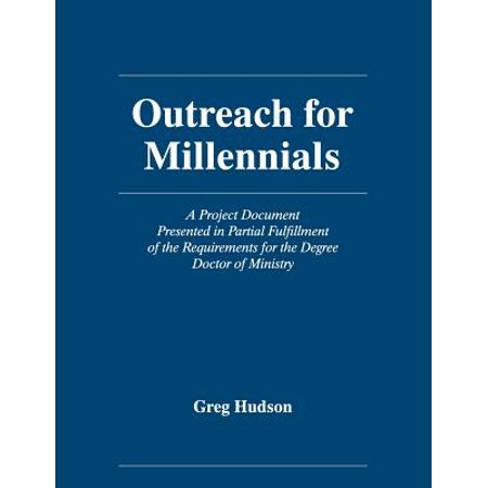 Outreach for Millennials : A Project Document Presented in Partial Fulfillment of the Requirements for the Degree Doctor of Ministry (Fulfillment Services Inc)