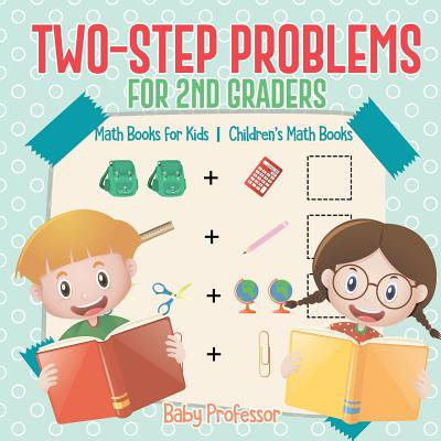 Two-Step Problems for 2nd Graders - Math Books for Kids Children's Math Books