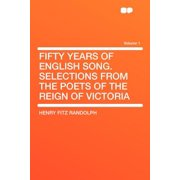 Fifty Years of English Song. Selections from the Poets of the Reign of Victoria Volume 1
