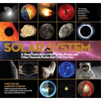 Solar System : A Visual Exploration of All the Planets, Moons and Other Heavenly Bodies that Orbit Our Sun