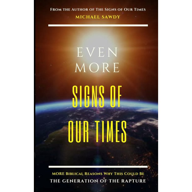 Signs of Our Times: Even More Signs of Our Times: MORE Biblical Reasons Why This Could Be the Generation of the Rapture (Paperback)
