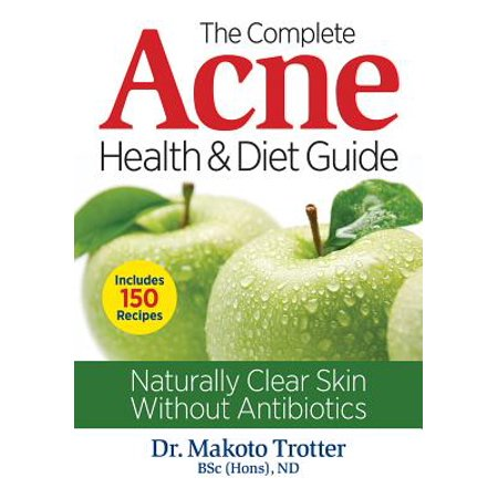 The Complete Acne Health and Diet Guide : Naturally Clear Skin Without (Best Diet For Acne Sufferers)