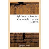 Syllabaire Ou Premiers �l�ments de la Lecture (�d.1829)
