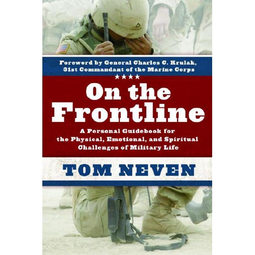 On the Frontline: A Personal Guidebook for the Physical, Emotional, and Spiritual Challenges of Military Life