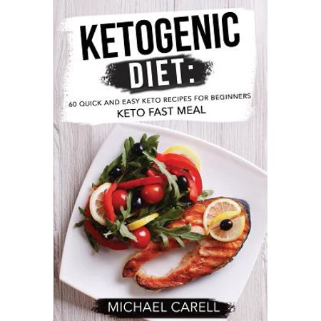 Ketogenic Diet : 60 Quick and Easy Keto Recipes for
