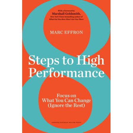 8 Steps to High Performance : Focus on What You Can Change (Ignore the (Choice Theory Changes The Focus Of Responsibility To)