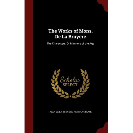 The Works of Mons. de la Bruyere : The Characters, or Manners of the Age (Bruyere Usa)
