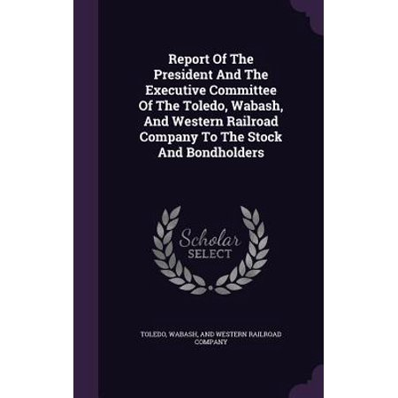 Report of the President and the Executive Committee of the Toledo, Wabash, and Western Railroad Company to the Stock and Bondholders