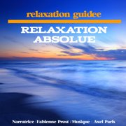 Relaxation absolue - Audiobook