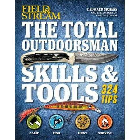 Field & Stream: The Total Outdoorsman Skills & Tools - (Field And Stream The Total Outdoorsman Manual)