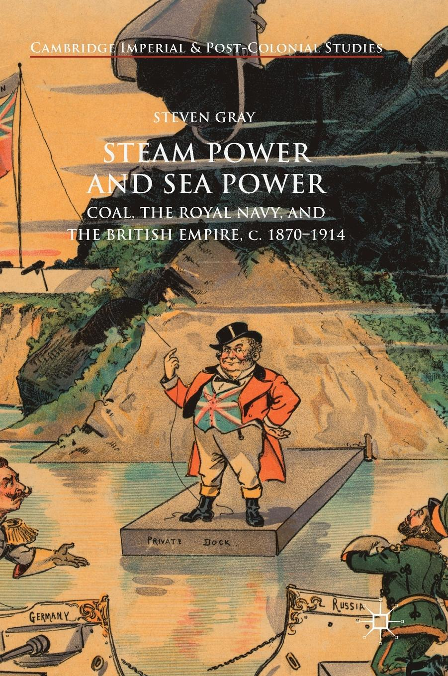 Cambridge Imperial and Post-Colonial Studies: Steam Power and Sea Power: Coal, the Royal Navy, and the British Empire,... by Steven Gray