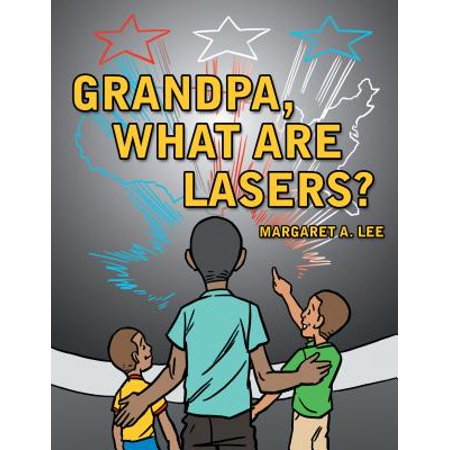 Grandpa, What Are Lasers? - eBook