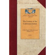 Papers of George Washington: Revolutionary War: Letters of the Celebrated Junius V1: A More Complete Edition Than Any Yet Published Vol. 1 (Paperback)