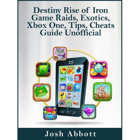 Destiny Rise of Iron Game Raids, Exotics, Xbox One, Tips, Cheats Guide Unofficial -