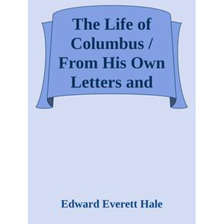 The Life of Columbus / From His Own Letters and Journals and Other Documents of His Time -