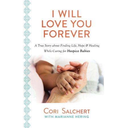 True Love Guest Book - I Will Love You Forever : A True Story about Finding Life, Hope & Healing While Caring for Hospice Babies