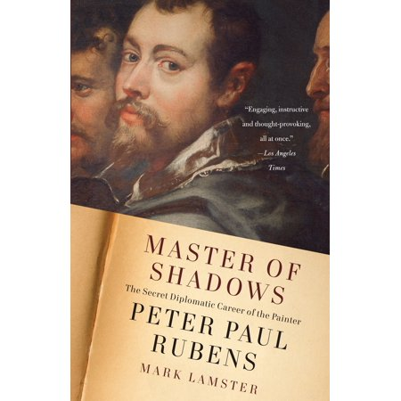 Master of Shadows : The Secret Diplomatic Career of the Painter Peter Paul