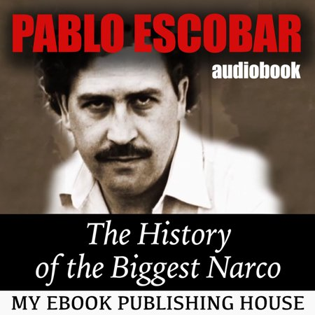 Pablo Escobar: The History of the Biggest Narco - Audiobook for $<!---->
