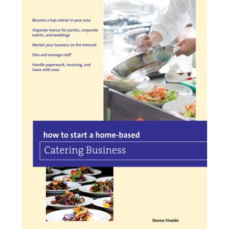 How to Start a Home-Based Catering Business ()