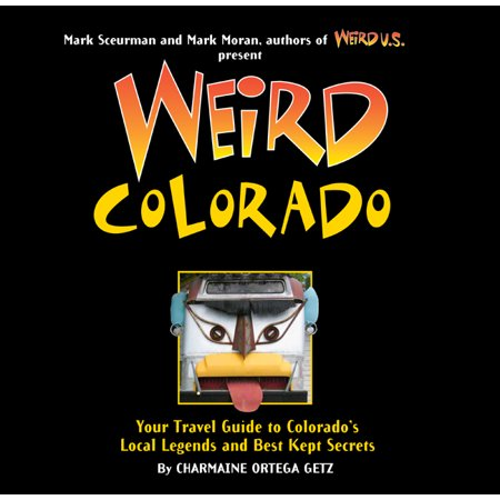 Weird colorado : your travel guide to colorado's local legends and best kept secrets - hardcover: (Best 4 Wheeling In Colorado)