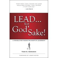 Lead . . . for God's Sake! : A Parable for Finding the Heart of Leadership