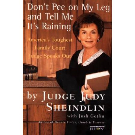 Don't Pee on My Leg and Tell Me It's Raining : America's Toughest Family Court Judge Speaks