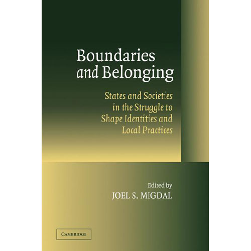 Boundaries and Belonging: States and Societies in the Struggle to Shape Identities and Local Practices