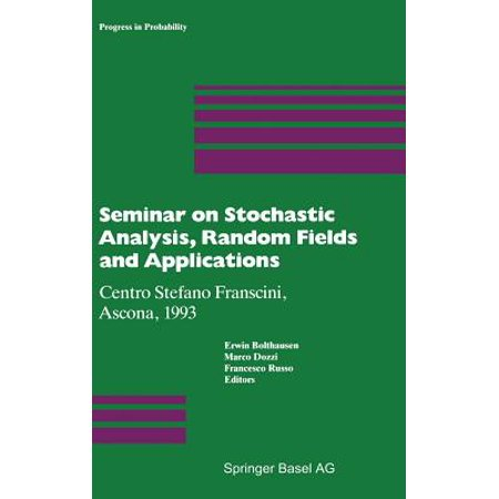 Seminar on Stochastic Analysis, Random Fields and Applications : Centro Stefano Franscini, Ascona, -