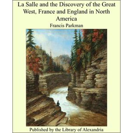 La Salle and the Discovery of the Great West, France and England in North America - eBook