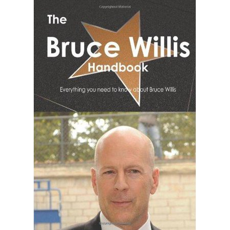 The Bruce Willis Handbook   Everything You Need To Know About Bruce Willis