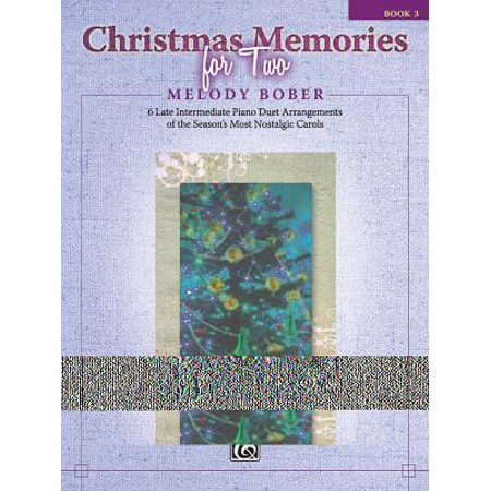 Christmas Memories for Two, Bk 3 : 6 Late Intermediate Piano Duet Arrangements of the Season's Most Nostalgic Carols ()