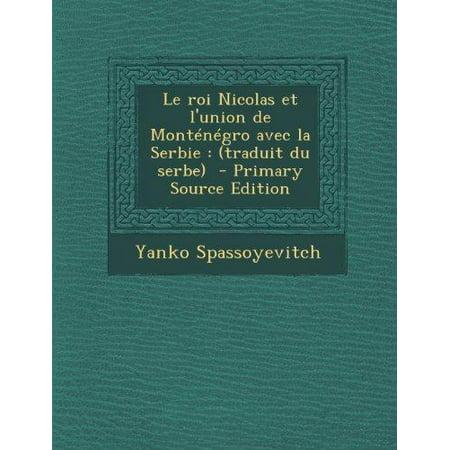 Le Roi Nicolas Et Lunion De Montenegro Avec La Serbie   Traduit Du Serbe