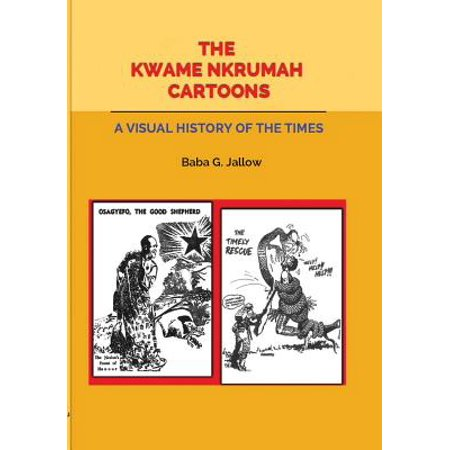 The Kwame Nkrumah Cartoons. a Visual History of the
