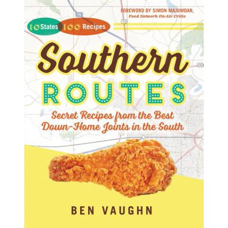 Southern Routes : Secret Recipes from the Best Down-Home Joints in the