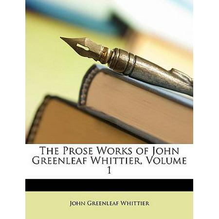 The Prose Works Of John Greenleaf Whittier  Volume 1